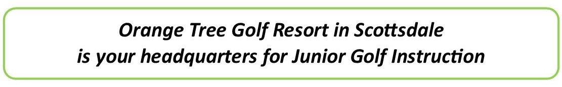 junior golf instruction headquarters offering after school clinics, summer camps, & private lessons for junior golfers ages 6-16. Located at Orange Tree Golf Club in Scottsdale, Arizona.